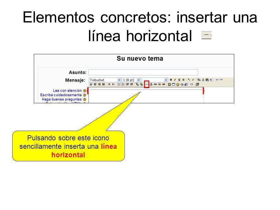 Elementos concretos: insertar una línea horizontal Pulsando sobre este icono sencillamente inserta una línea horizontal