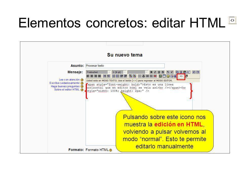 Elementos concretos: editar HTML Pulsando sobre este icono nos muestra la edición en HTML, volviendo a pulsar volvemos al modo normal. Esto te permite