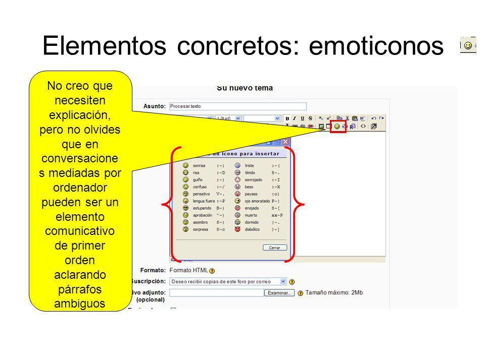 Elementos concretos: emoticonos No creo que necesiten explicación, pero no olvides que en conversacione s mediadas por ordenador pueden ser un element