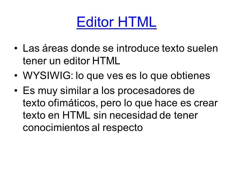 Editor HTML Las áreas donde se introduce texto suelen tener un editor HTML WYSIWIG: lo que ves es lo que obtienes Es muy similar a los procesadores de