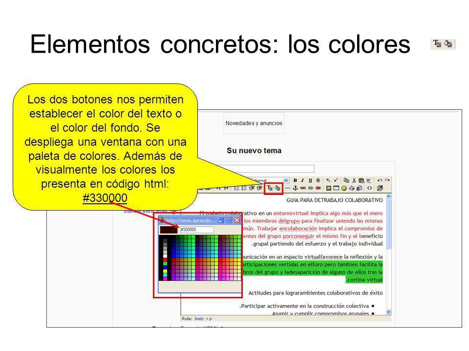 Elementos concretos: los colores Los dos botones nos permiten establecer el color del texto o el color del fondo. Se despliega una ventana con una pal