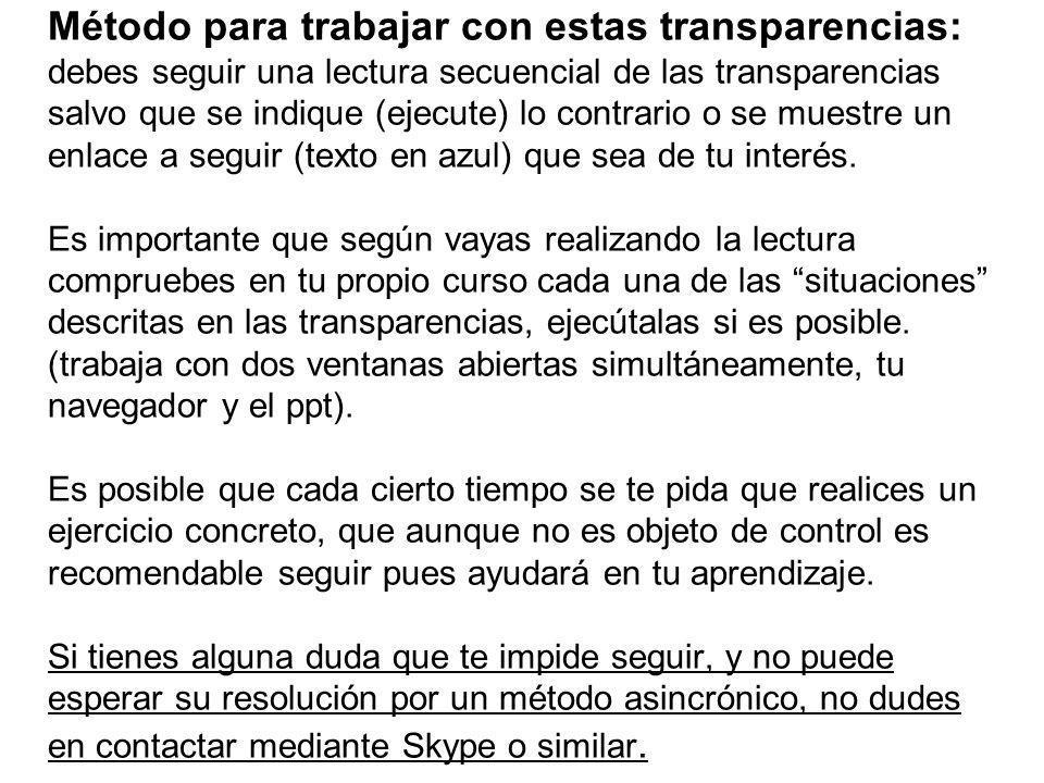 Método para trabajar con estas transparencias: debes seguir una lectura secuencial de las transparencias salvo que se indique (ejecute) lo contrario o
