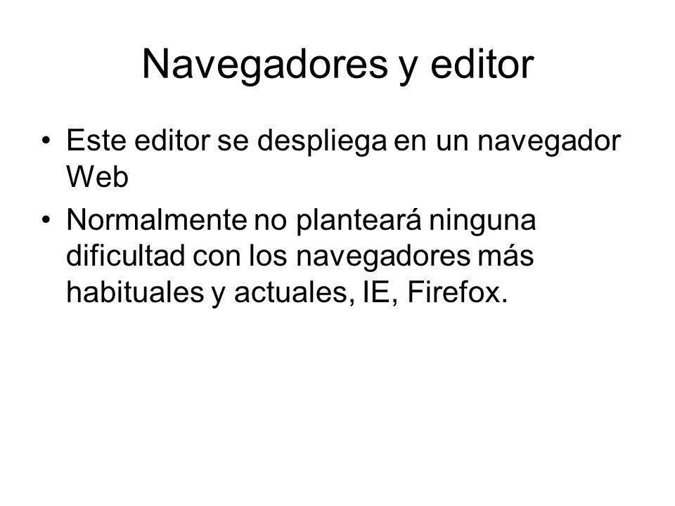 Navegadores y editor Este editor se despliega en un navegador Web Normalmente no planteará ninguna dificultad con los navegadores más habituales y act