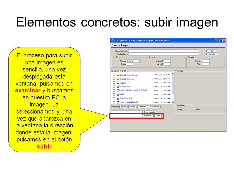Elementos concretos: subir imagen El proceso para subir una imagen es sencillo, una vez desplegada esta ventana, pulsamos en examinar y buscamos en nu