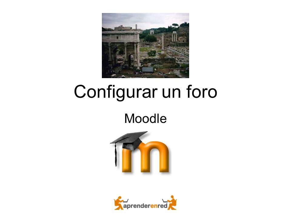 Foro Los foros en Moodle son una de las principales herramientas, en buena lógica, dada su concepción constructivista.