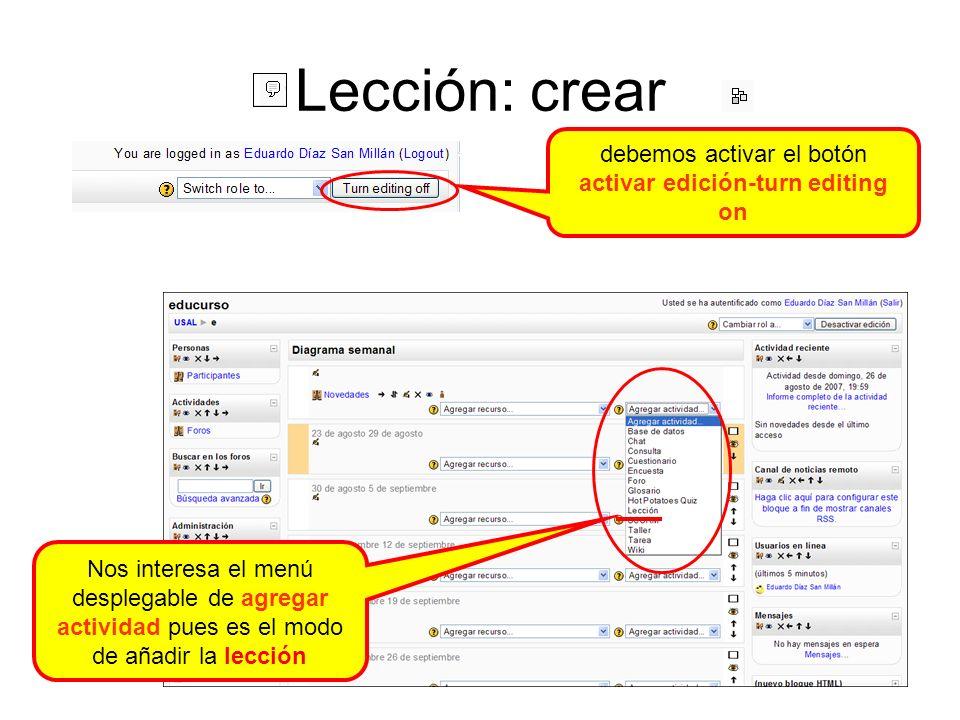 Lección: crear debemos activar el botón activar edición-turn editing on Nos interesa el menú desplegable de agregar actividad pues es el modo de añadir la lección