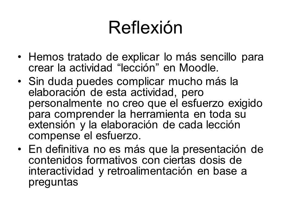 Reflexión Hemos tratado de explicar lo más sencillo para crear la actividad lección en Moodle.