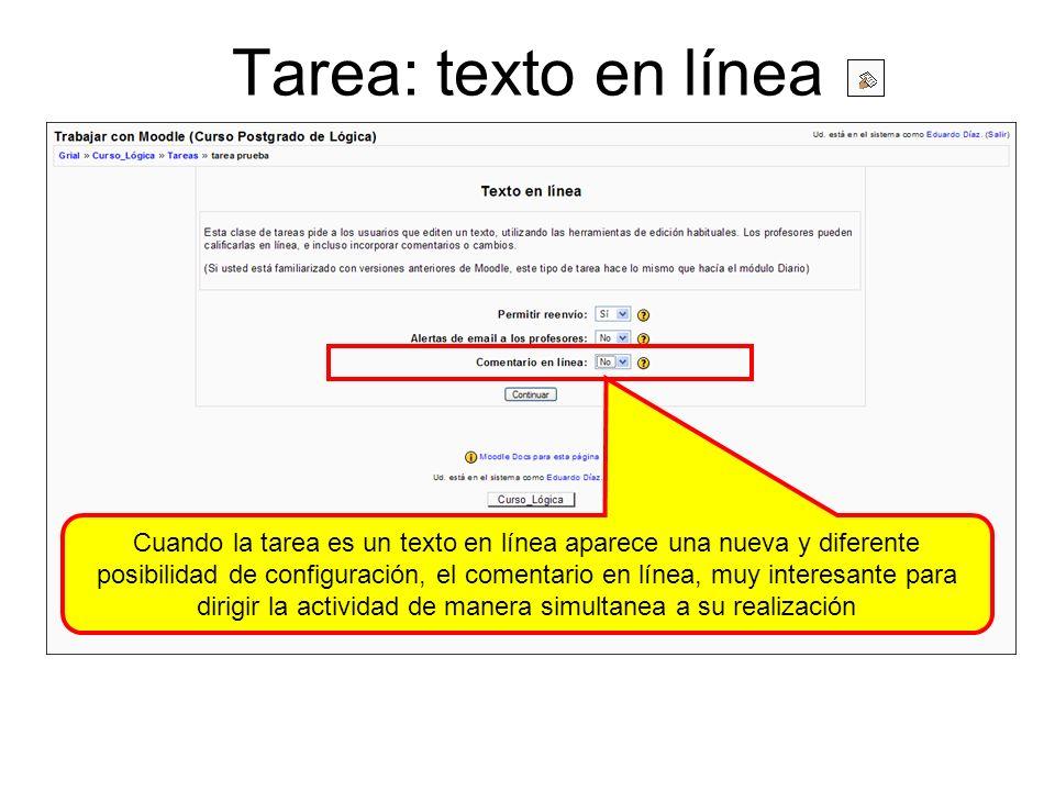 Tarea: texto en línea Cuando la tarea es un texto en línea aparece una nueva y diferente posibilidad de configuración, el comentario en línea, muy int