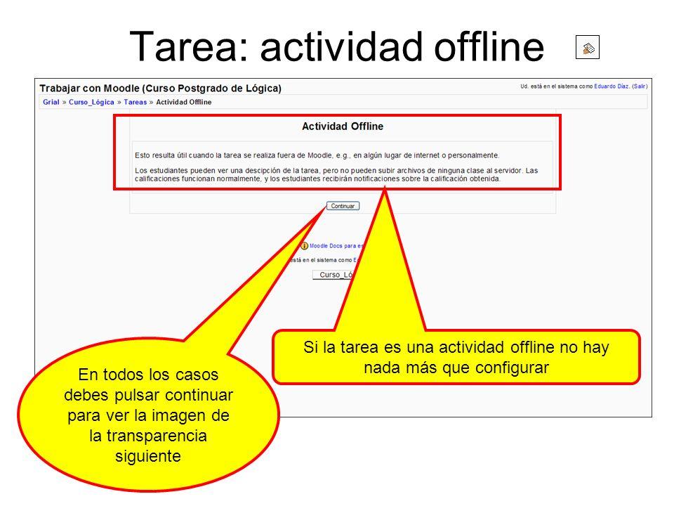 Tarea: actividad offline Si la tarea es una actividad offline no hay nada más que configurar En todos los casos debes pulsar continuar para ver la ima