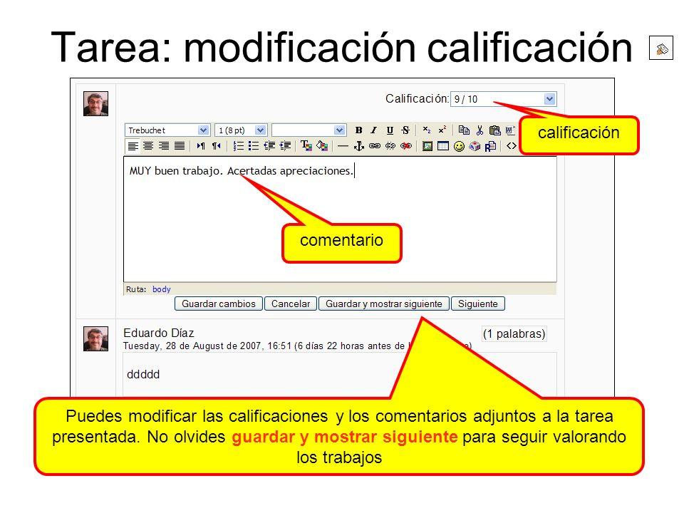 Tarea: modificación calificación Puedes modificar las calificaciones y los comentarios adjuntos a la tarea presentada. No olvides guardar y mostrar si