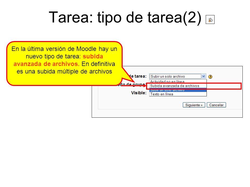 Tarea: tipo de tarea(2) En la última versión de Moodle hay un nuevo tipo de tarea: subida avanzada de archivos. En definitiva es una subida múltiple d