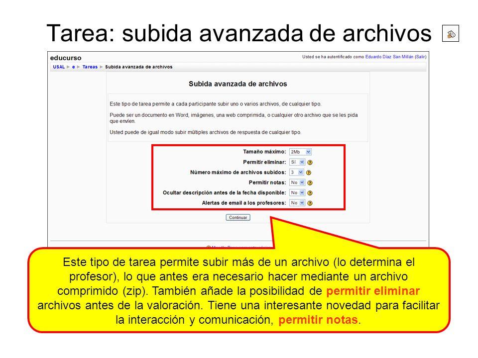 Tarea: subida avanzada de archivos Este tipo de tarea permite subir más de un archivo (lo determina el profesor), lo que antes era necesario hacer med