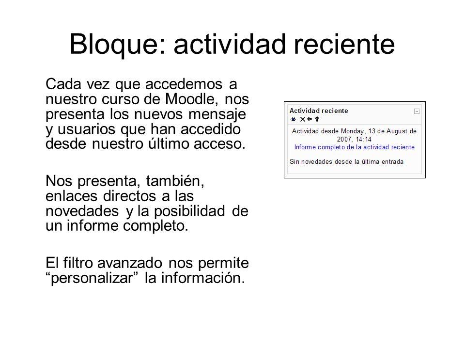 Bloque: actividad reciente Cada vez que accedemos a nuestro curso de Moodle, nos presenta los nuevos mensaje y usuarios que han accedido desde nuestro último acceso.