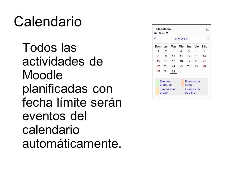 Calendario Todos las actividades de Moodle planificadas con fecha límite serán eventos del calendario automáticamente.
