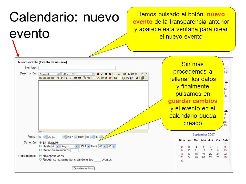Calendario: nuevo evento Hemos pulsado el botón: nuevo evento de la transparencia anterior y aparece esta ventana para crear el nuevo evento Sin más procedemos a rellenar los datos y finalmente pulsamos en guardar cambios y el evento en el calendario queda creado