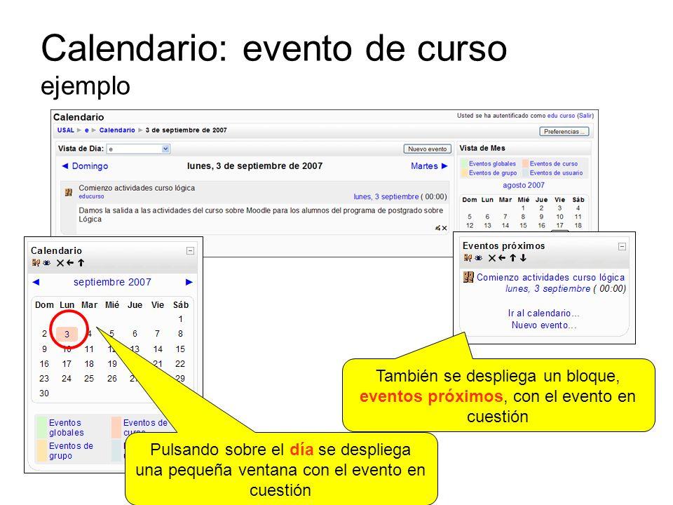 Calendario: evento de curso ejemplo Pulsando sobre el día se despliega una pequeña ventana con el evento en cuestión También se despliega un bloque, eventos próximos, con el evento en cuestión