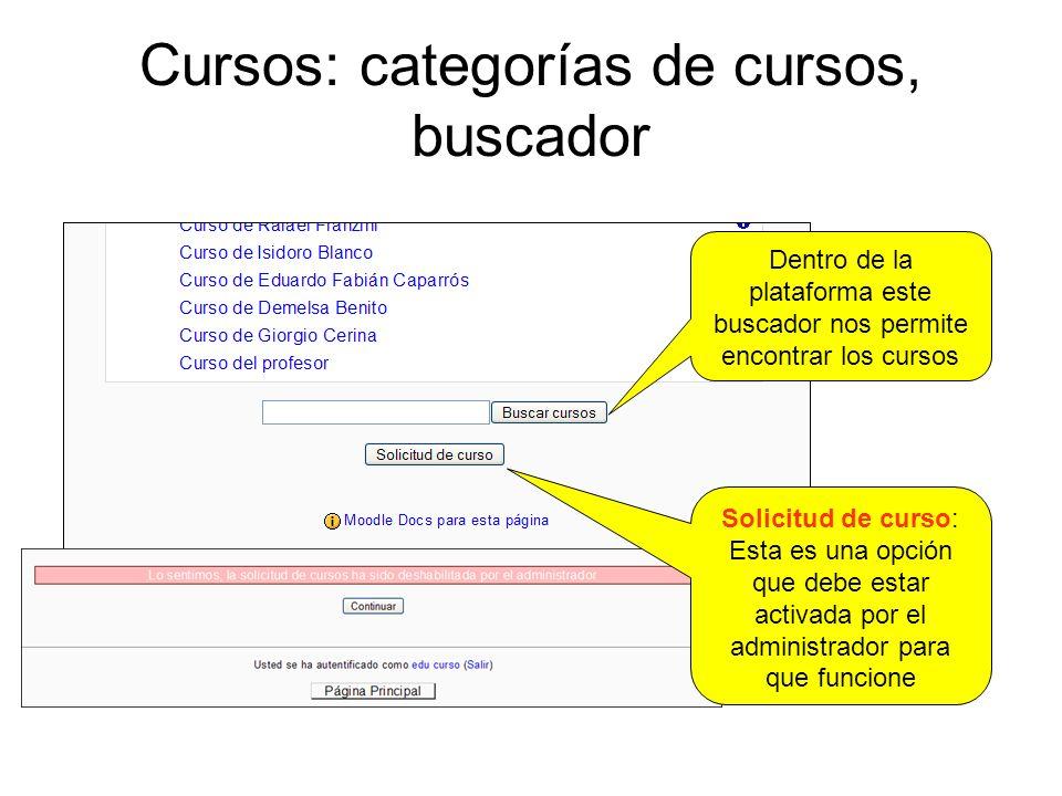 Cursos: categorías de cursos, buscador Dentro de la plataforma este buscador nos permite encontrar los cursos Solicitud de curso: Esta es una opción que debe estar activada por el administrador para que funcione
