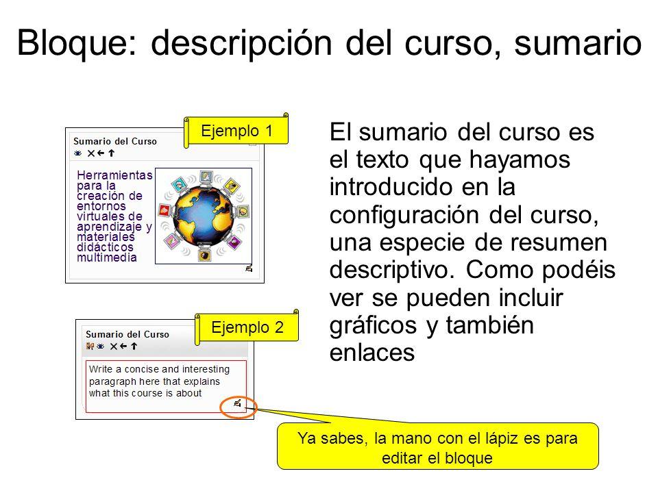 Bloque: descripción del curso, sumario El sumario del curso es el texto que hayamos introducido en la configuración del curso, una especie de resumen descriptivo.
