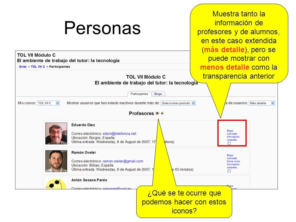 Personas Muestra tanto la información de profesores y de alumnos, en este caso extendida (más detalle), pero se puede mostrar con menos detalle como la transparencia anterior ¿Qué se te ocurre que podemos hacer con estos iconos?