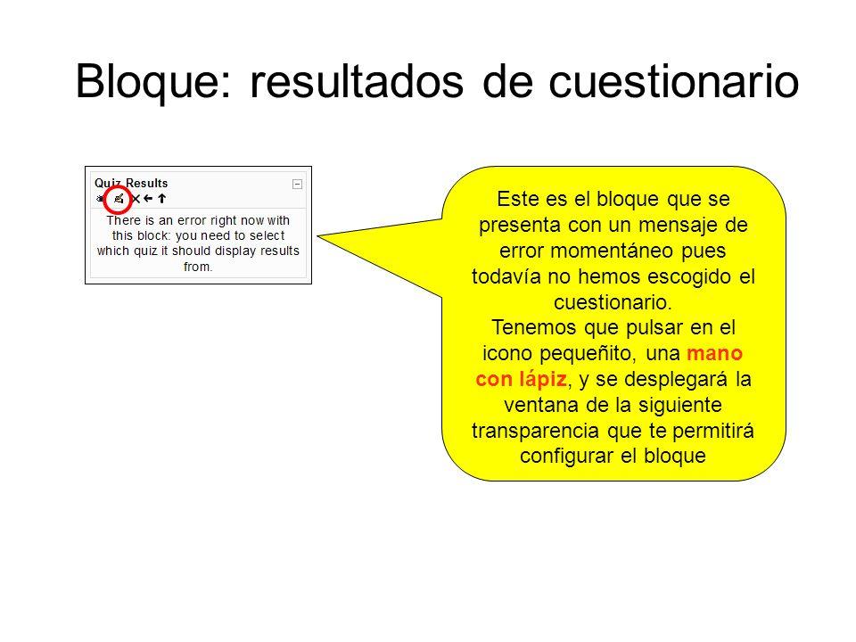 Bloque: resultados de cuestionario Este es el bloque que se presenta con un mensaje de error momentáneo pues todavía no hemos escogido el cuestionario.