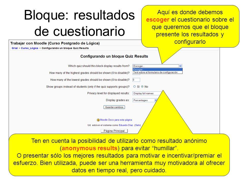 Bloque: resultados de cuestionario Aquí es donde debemos escoger el cuestionario sobre el que queremos que el bloque presente los resultados y configurarlo Ten en cuenta la posibilidad de utilizarlo como resultado anónimo (anonymous results) para evitar humillar.