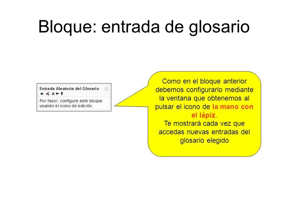 Bloque: entrada de glosario Como en el bloque anterior debemos configurarlo mediante la ventana que obtenemos al pulsar el icono de la mano con el lápiz.