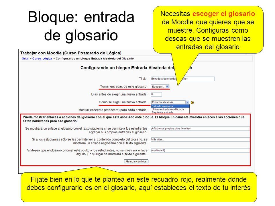 Bloque: entrada de glosario Necesitas escoger el glosario de Moodle que quieres que se muestre.