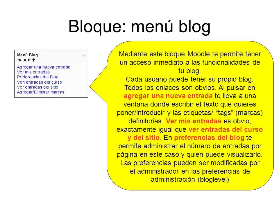 Bloque: menú blog Mediante este bloque Moodle te permite tener un acceso inmediato a las funcionalidades de tu blog.
