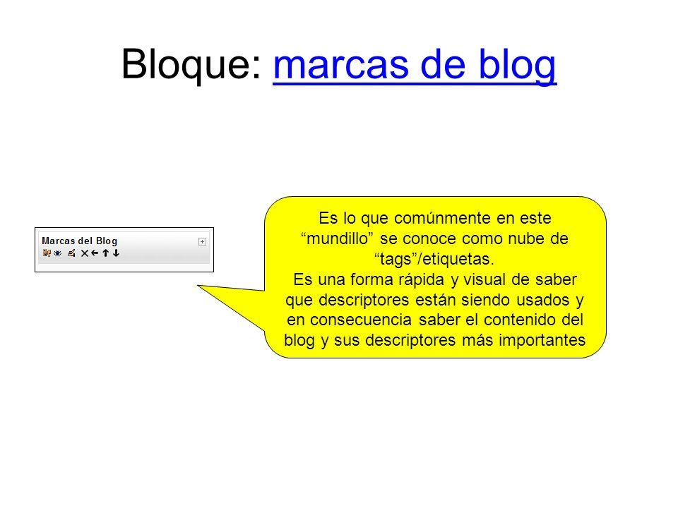 Bloque: marcas de blogmarcas de blog Es lo que comúnmente en este mundillo se conoce como nube de tags/etiquetas.
