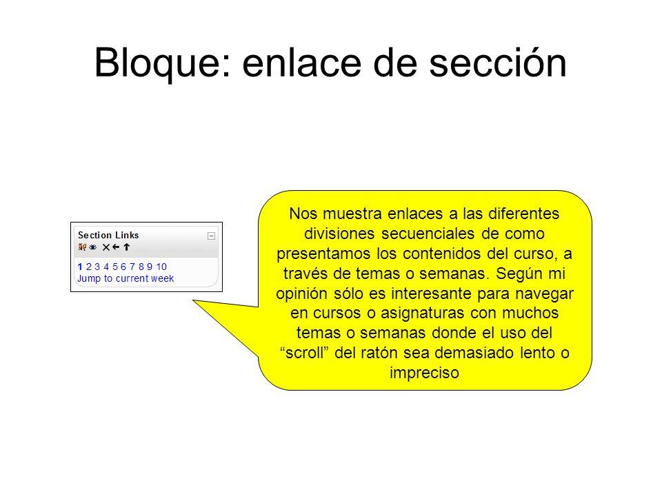 Bloque: enlace de sección Nos muestra enlaces a las diferentes divisiones secuenciales de como presentamos los contenidos del curso, a través de temas o semanas.