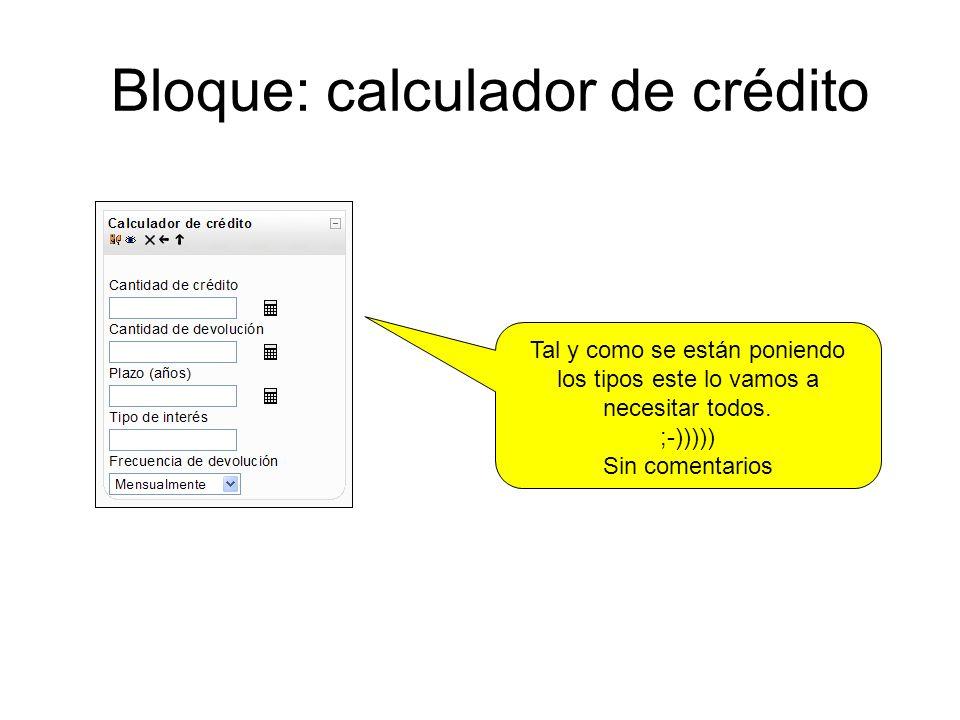 Bloque: calculador de crédito Tal y como se están poniendo los tipos este lo vamos a necesitar todos.