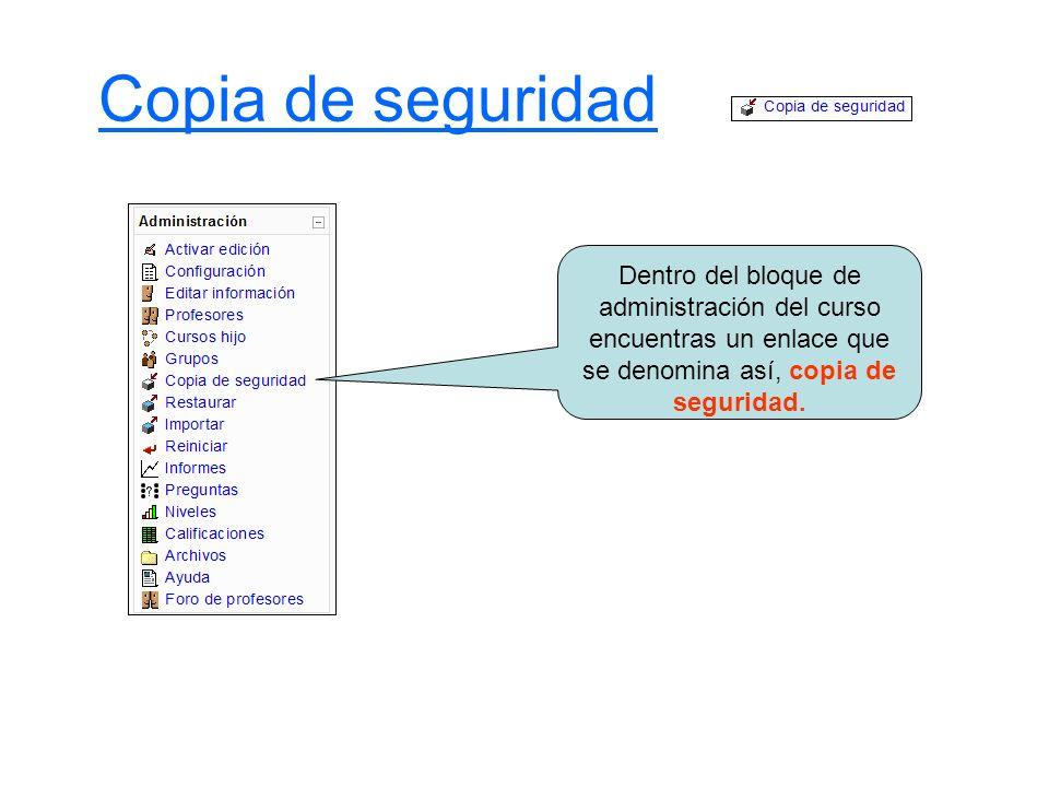 Copia de seguridad Dentro del bloque de administración del curso encuentras un enlace que se denomina así, copia de seguridad.