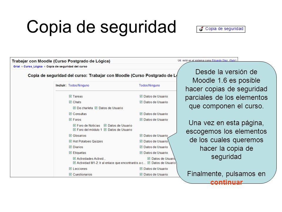Copia de seguridad Desde la versión de Moodle 1.6 es posible hacer copias de seguridad parciales de los elementos que componen el curso.