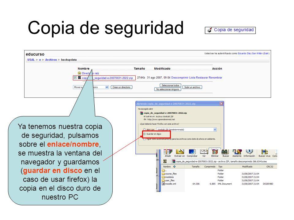 Copia de seguridad Ya tenemos nuestra copia de seguridad, pulsamos sobre el enlace/nombre, se muestra la ventana del navegador y guardamos (guardar en disco en el caso de usar firefox) la copia en el disco duro de nuestro PC