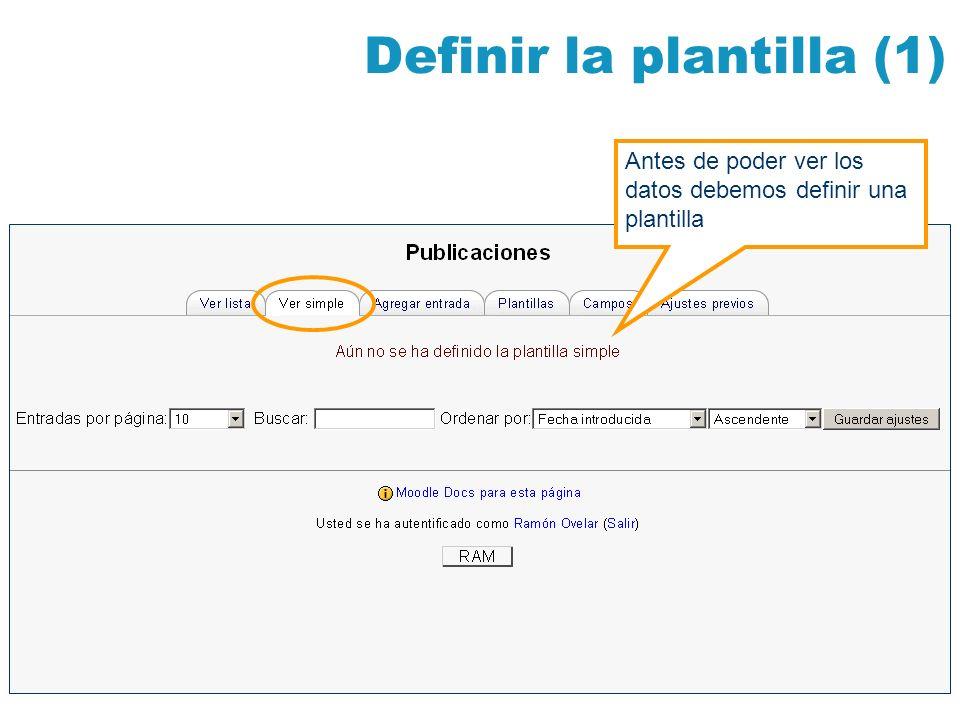 Definir la plantilla (1) Antes de poder ver los datos debemos definir una plantilla