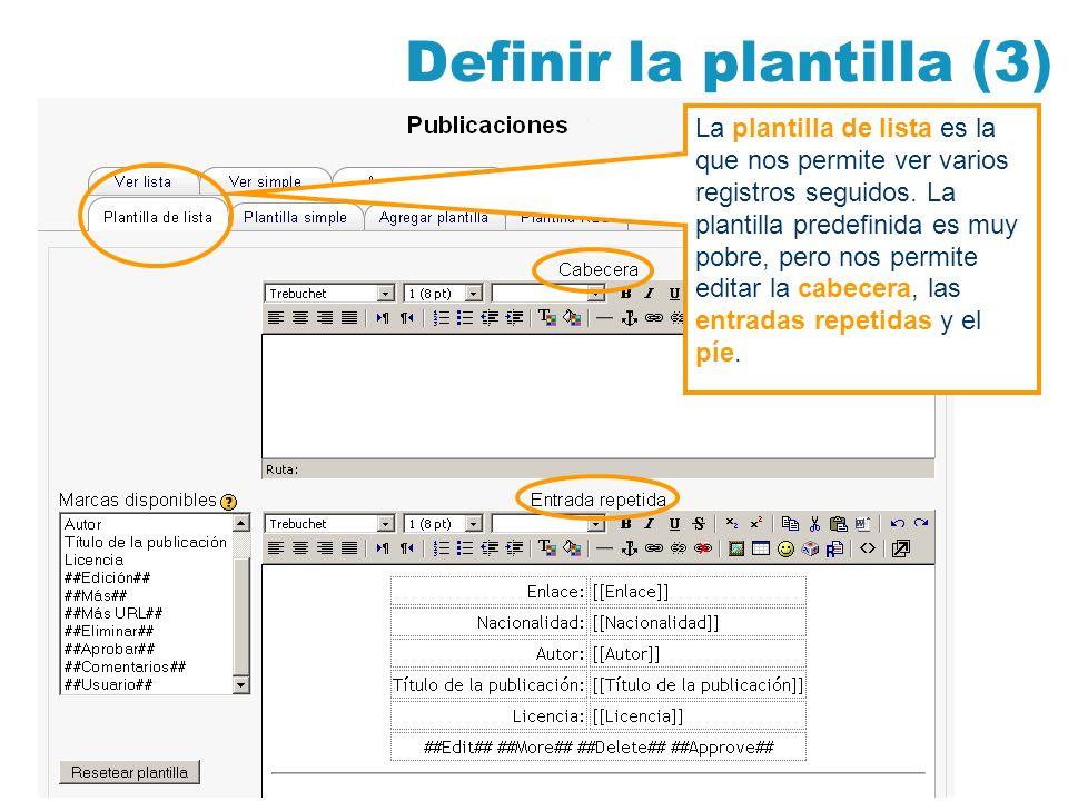 Definir la plantilla (3) La plantilla de lista es la que nos permite ver varios registros seguidos. La plantilla predefinida es muy pobre, pero nos pe