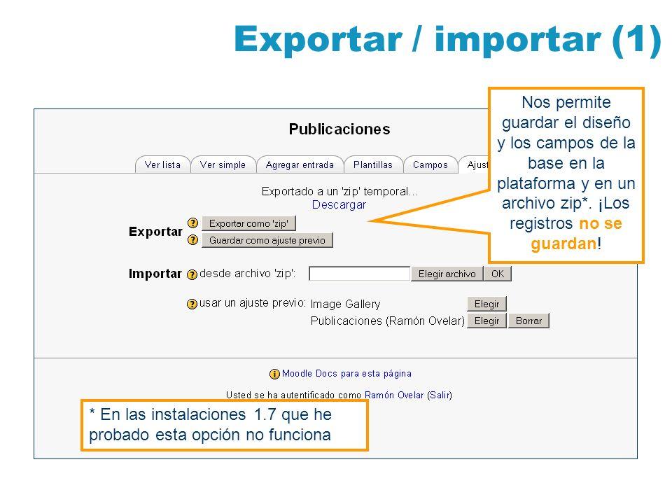 Exportar / importar (1) Nos permite guardar el diseño y los campos de la base en la plataforma y en un archivo zip*. ¡Los registros no se guardan! * E