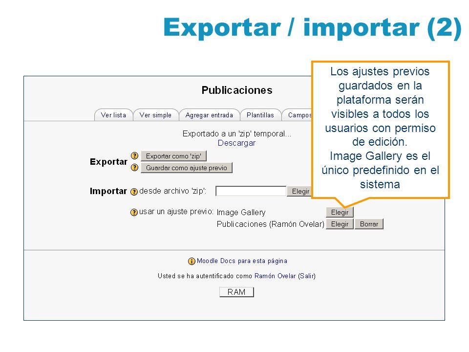 Exportar / importar (2) Los ajustes previos guardados en la plataforma serán visibles a todos los usuarios con permiso de edición. Image Gallery es el