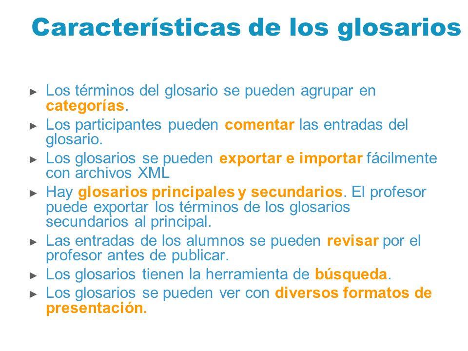 Características de los glosarios Los términos del glosario se pueden agrupar en categorías. Los participantes pueden comentar las entradas del glosari