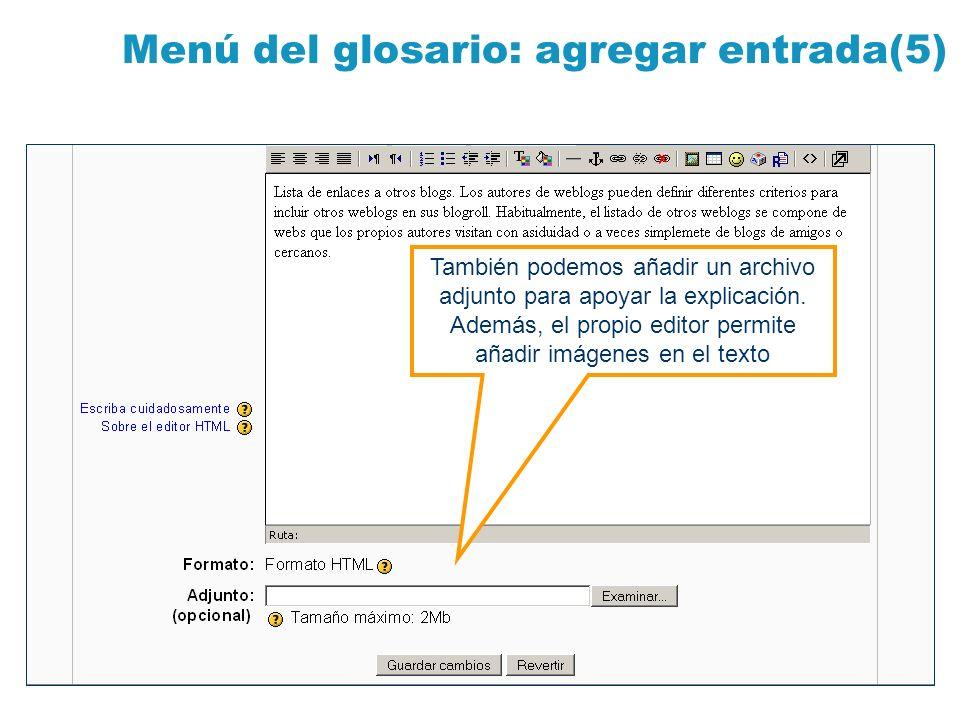 Menú del glosario: agregar entrada(5) También podemos añadir un archivo adjunto para apoyar la explicación. Además, el propio editor permite añadir im