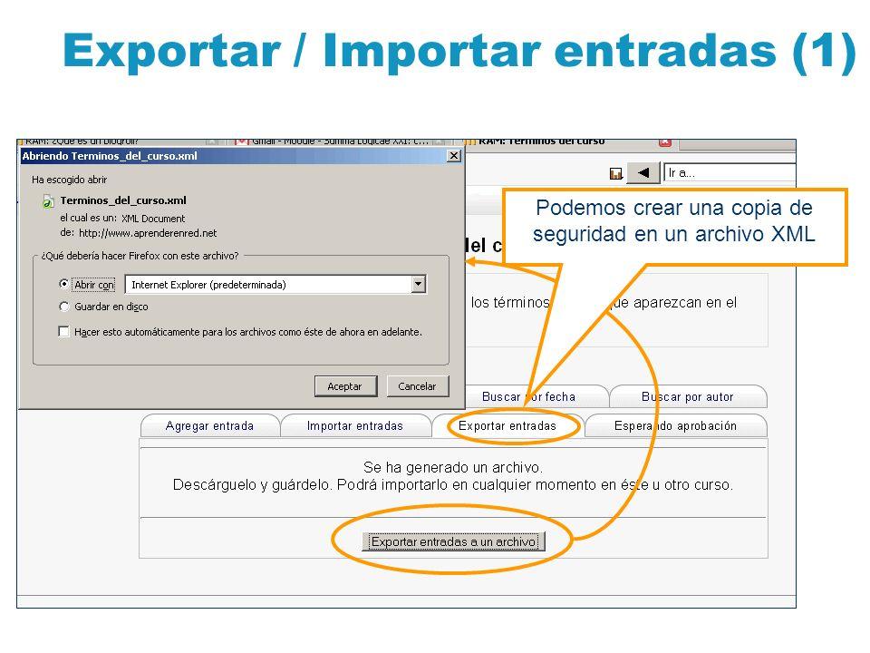 Exportar / Importar entradas (1) Podemos crear una copia de seguridad en un archivo XML