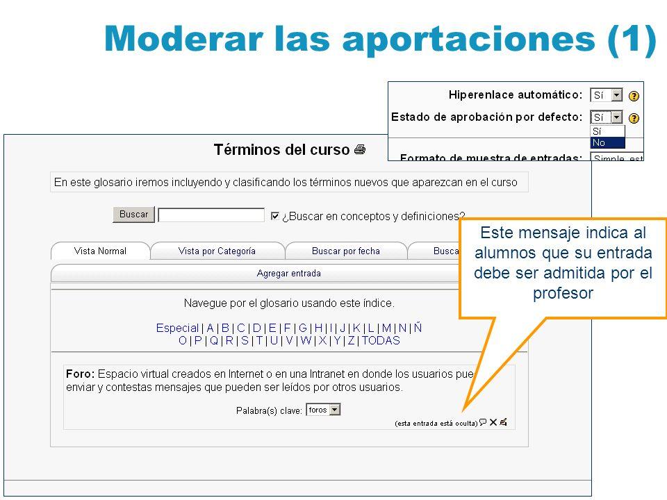 Moderar las aportaciones (1) Este mensaje indica al alumnos que su entrada debe ser admitida por el profesor
