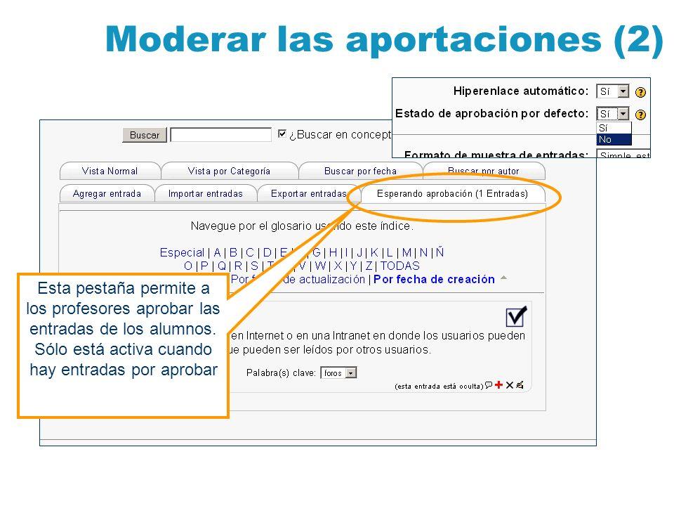Moderar las aportaciones (2) Esta pestaña permite a los profesores aprobar las entradas de los alumnos. Sólo está activa cuando hay entradas por aprob