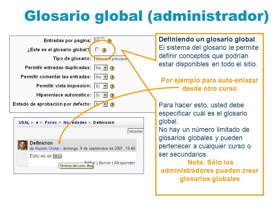 Glosario global (administrador) Definiendo un glosario global El sistema del glosario le permite definir conceptos que podrían estar disponibles en to