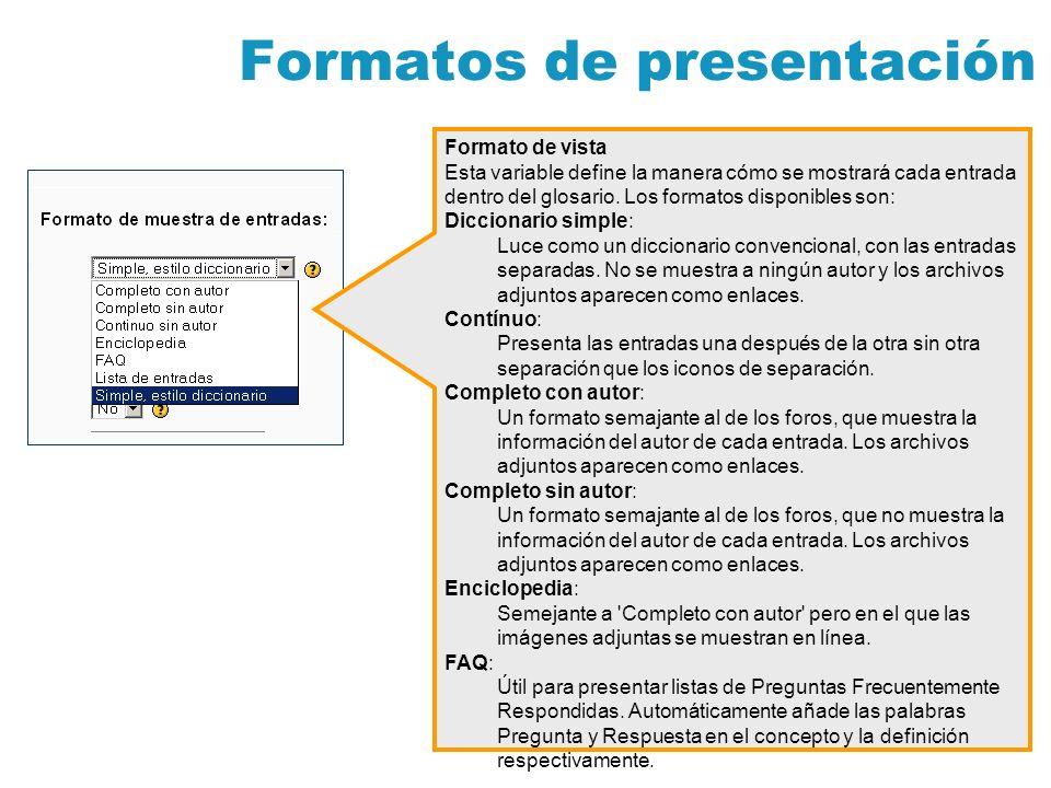 Formatos de presentación Formato de vista Esta variable define la manera cómo se mostrará cada entrada dentro del glosario. Los formatos disponibles s