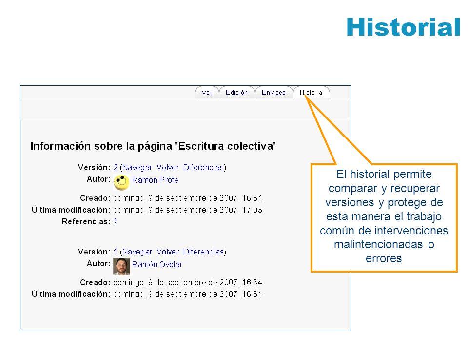 Historial El historial permite comparar y recuperar versiones y protege de esta manera el trabajo común de intervenciones malintencionadas o errores