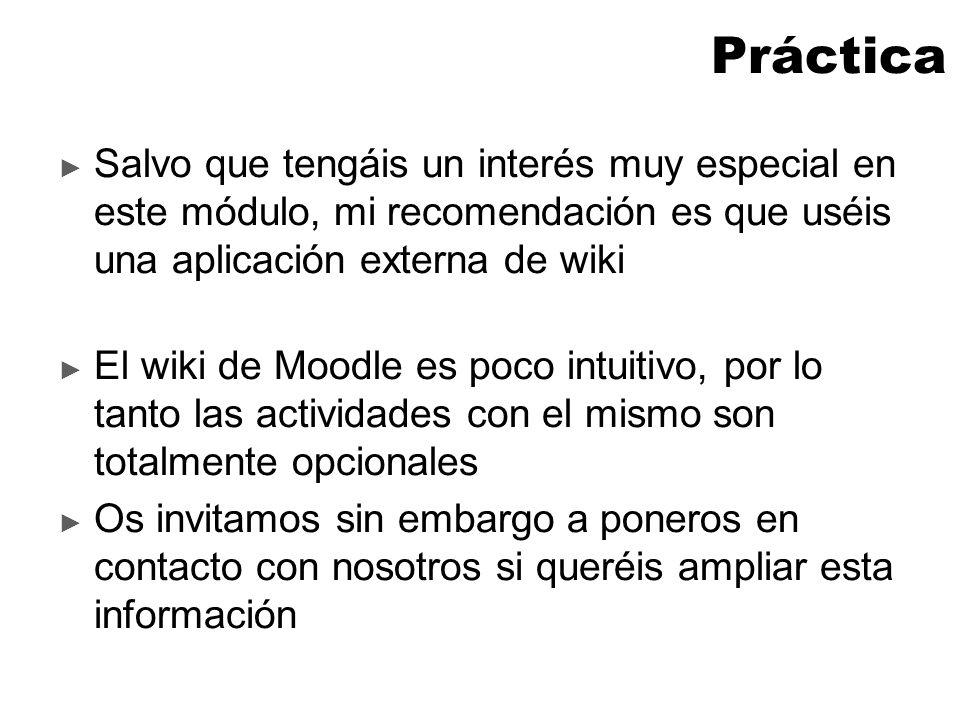 Práctica Salvo que tengáis un interés muy especial en este módulo, mi recomendación es que uséis una aplicación externa de wiki que os será propuesta