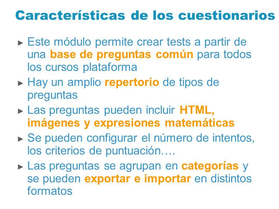 Características de los cuestionarios Este módulo permite crear tests a partir de una base de preguntas común para todos los cursos plataforma Hay un a
