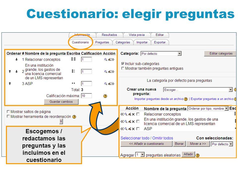Cuestionario: elegir preguntas Escogemos / redactamos las preguntas y las incluimos en el cuestionario