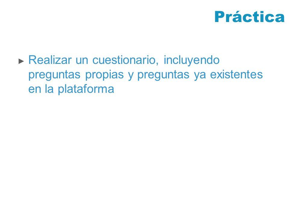 Práctica Realizar un cuestionario, incluyendo preguntas propias y preguntas ya existentes en la plataforma